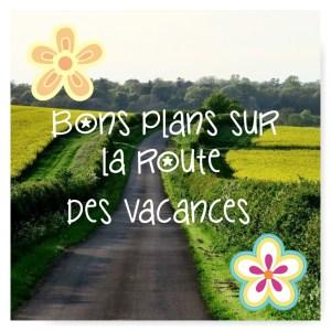 bons plans route des vacances