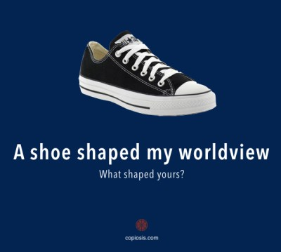 A shoe shaped my worldview