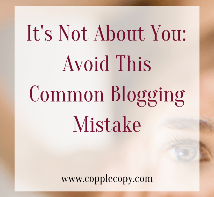 It's Not About You: Avoid This Common Blogging Mistake