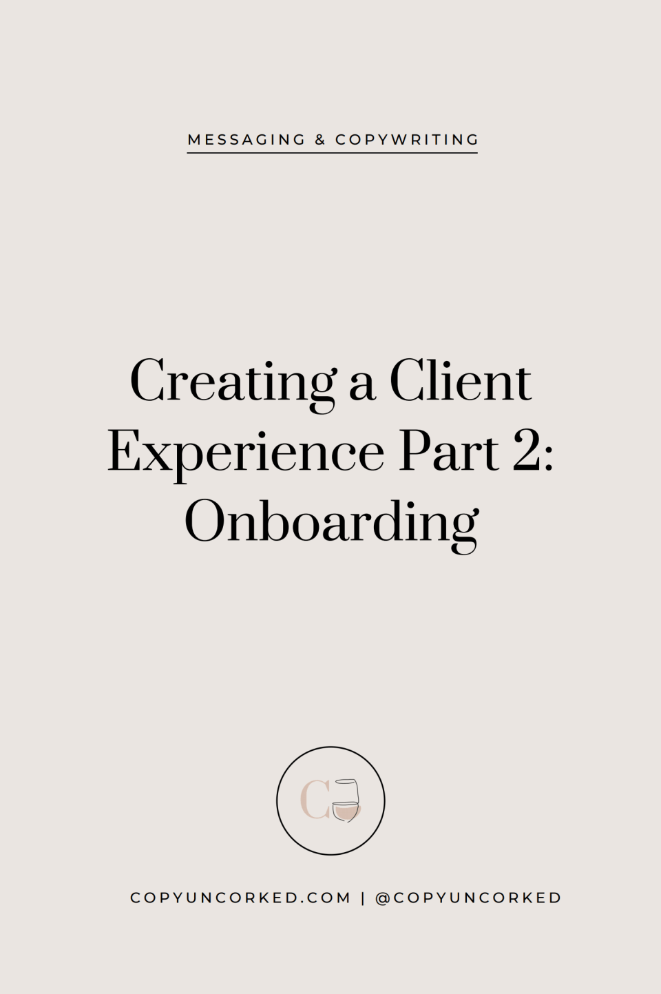 Creating a Client Experience - Part 2: Onboarding - copyuncorked.com