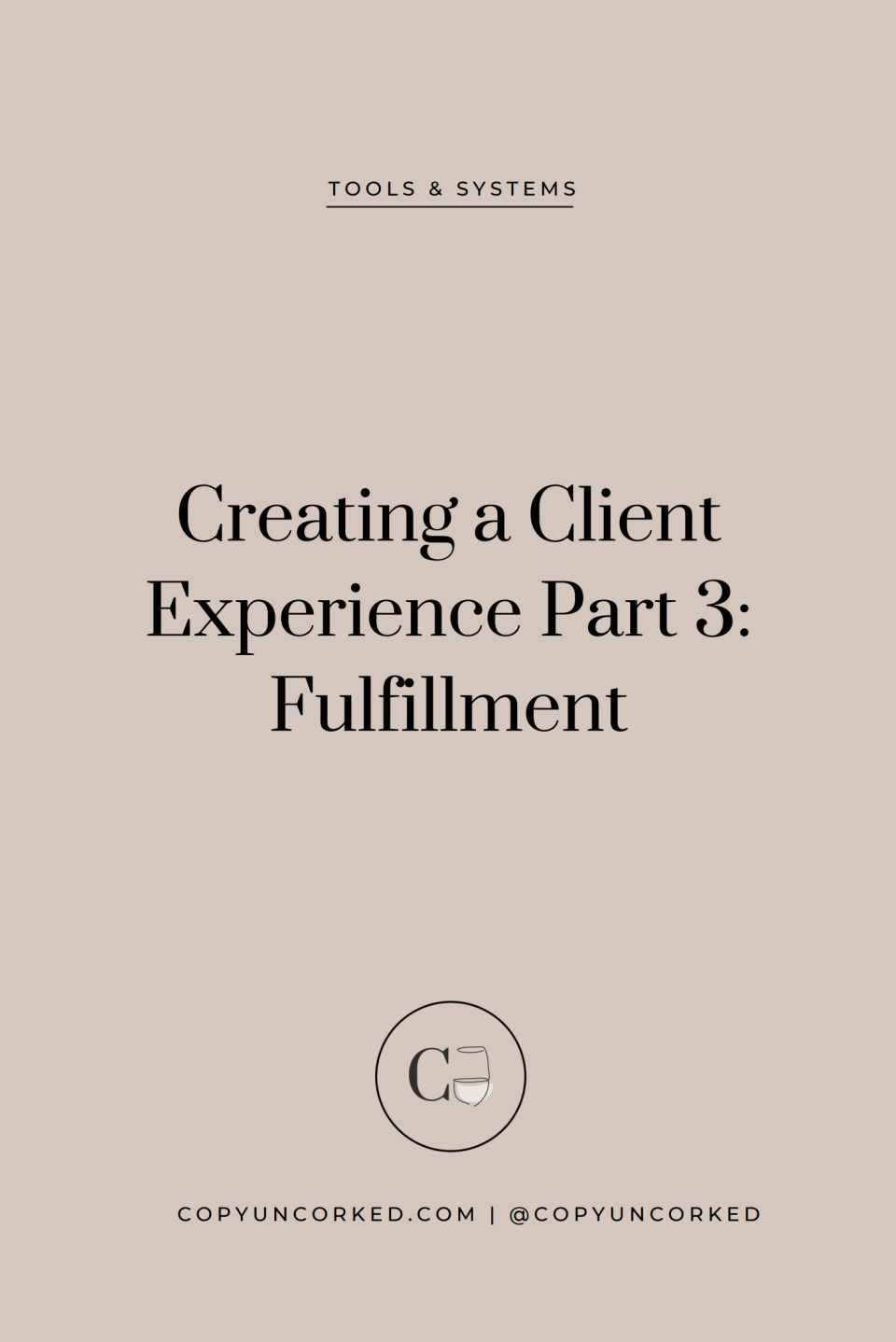 Creating a Client Experience - Part 3: Fulfillment - copyuncorked.com