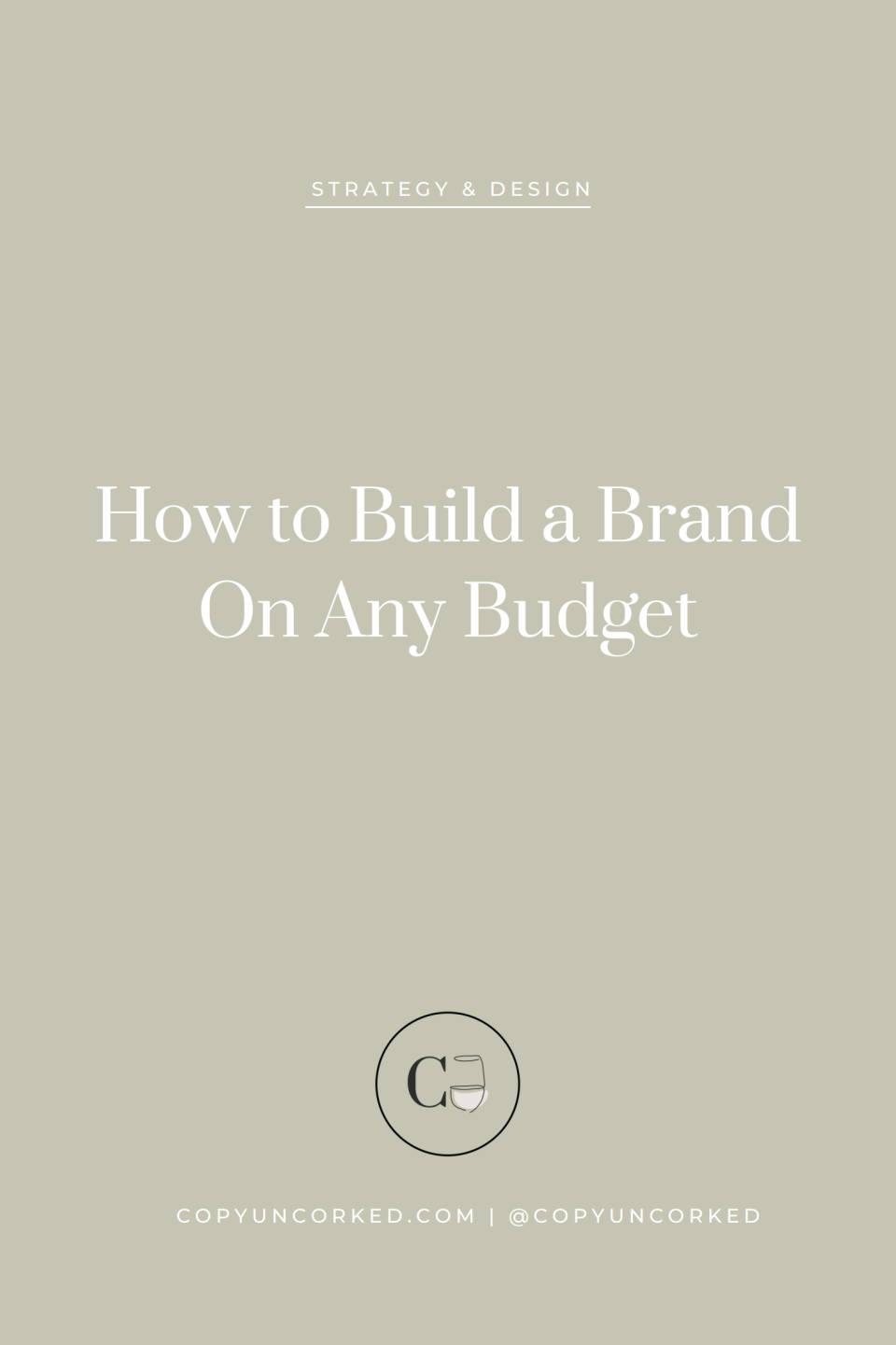 How to Build a Brand on Any Budget - copyuncorked.com