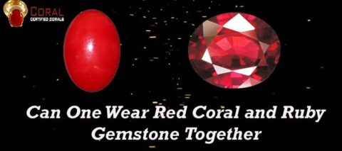 Can One Wear Red Coral (Moonga) and Ruby (Manik) Gemstone Together