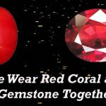 Can One Wear Red Coral (Moonga) and Ruby (Manik) Gemstone Together?