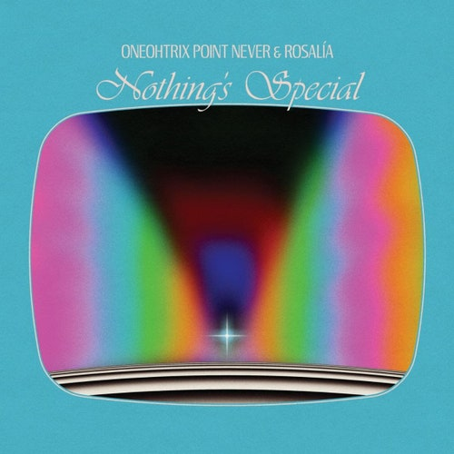 Oneohtrix Point Never & ROSALÍA Nothing's Special Mp3 Download