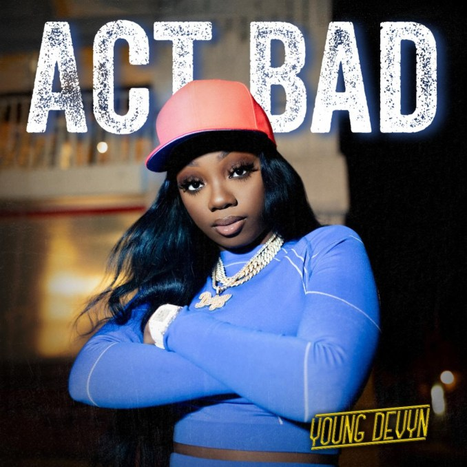 Young Devyn Act Bad Mp3 Download