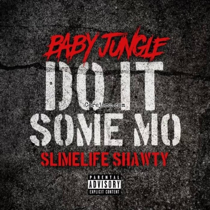 Baby Jungle x Slimelife Shawty Do It Some Mo Mp3 Download