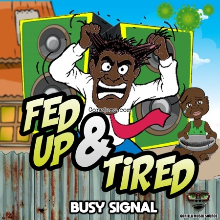 Busy Signal Fed up & Tired Mp3 Download