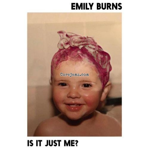 Emily Burns Is It Just Me Mp3 Download