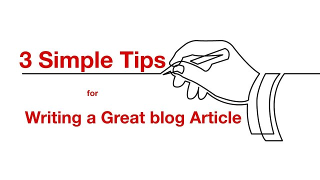 Three Simple Tips for Writing Blog Articles & A How-To Video