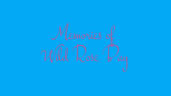 Memories of Wild Rose Bay