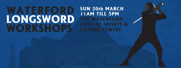 Waterford Longsword Workshops Tomorrow!