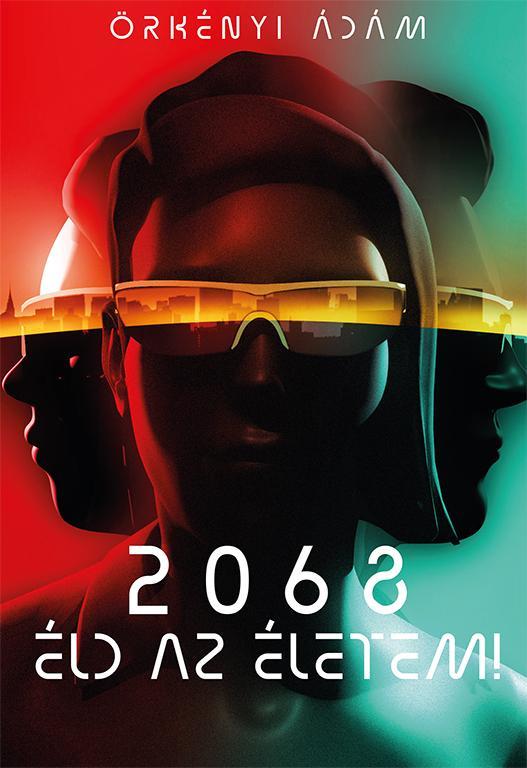 Örkényi Ádám: 2068: Éld az életem! Ad Librum Kiadó, 2019. Forrás: Szűcs Tamás.