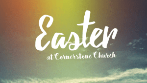 Easter at Cornerstone 3