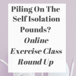 Piling On The Self Isolation Pounds? Online Yoga & Exercise Class Round Up