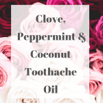Clove, Peppermint and Coconut Toothache Oil