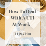 How To Deal With A UTI At Work – 14 Day Plan