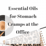 Essential Oils for Stomach Cramps at the Office