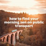 How to find your morning zen on public transport