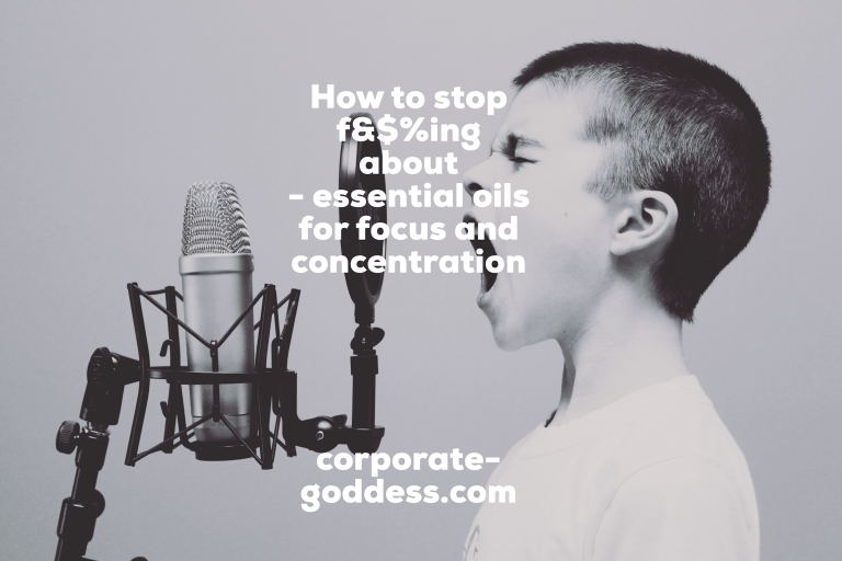 How to stop f&$%ing about - essential oils for focus and concentration