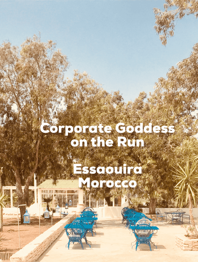 Are you a stressed and exhausted Corporate Goddess on the run? We look at Essaouira, Morocco as a potential destination for rest, revitalisation and rejuvenation.