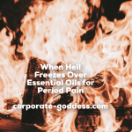 When Hell Freezes Over – Essential Oils for Period Pain