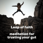 Leap of faith - meditation for trusting your gut