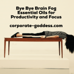 Bye bye brain fog – essential oils for productivity and focus