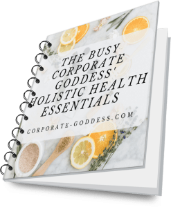 The Busy Corporate Goddess' Holistic Health Essentials