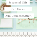 Essential oils to improve and increase your focus and concentration