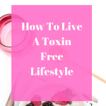 How to live a toxin free lifestyle - checklist and guide