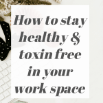 How To Stay Healthy & Toxin Free In Your Workplace