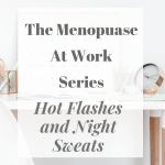 The Menopause At Work Series – Hot Flashes and Night Sweats