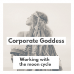 Corporate Goddess – Working With The Moon Cycle