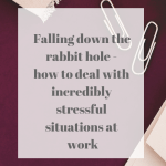 Falling down the rabbit hole - how to handle incredibly stressful situations at work. Using essential oils to manage and cope with work stress and anxiety