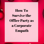 How to Survive the Office Party as a Corporate Empath