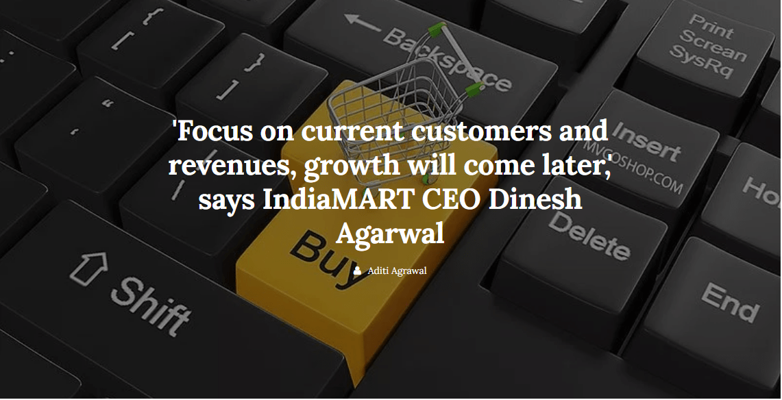 Focus on current customers and revenues, growth will come later,' says IndiaMART CEO Dinesh Agarwal | Medianama