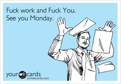 fuck work fuck you