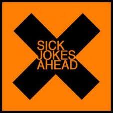 sick jokes ahead