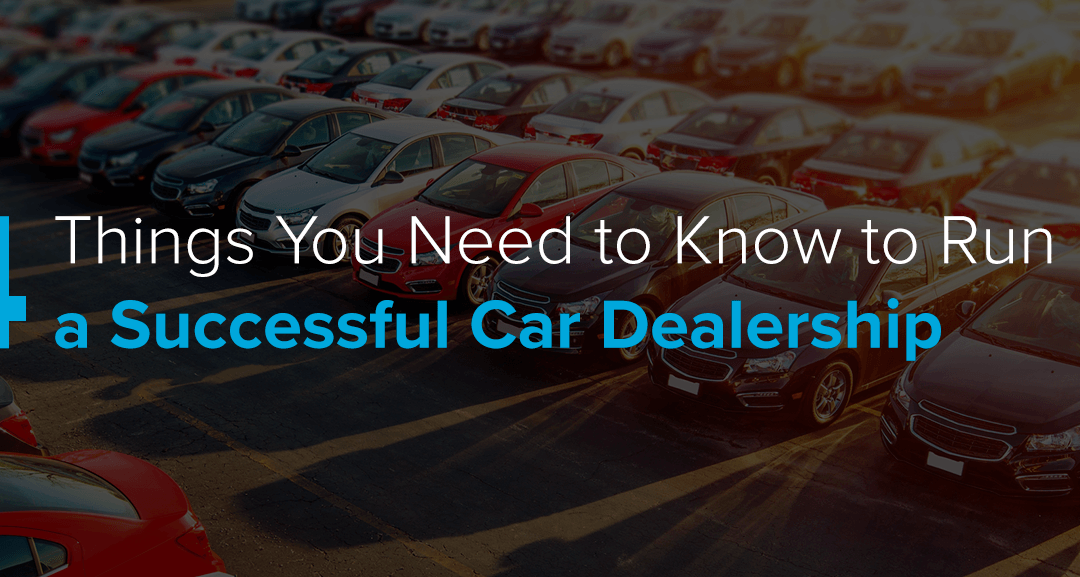 4 Things You Need to Know to Run a Successful Car Dealership