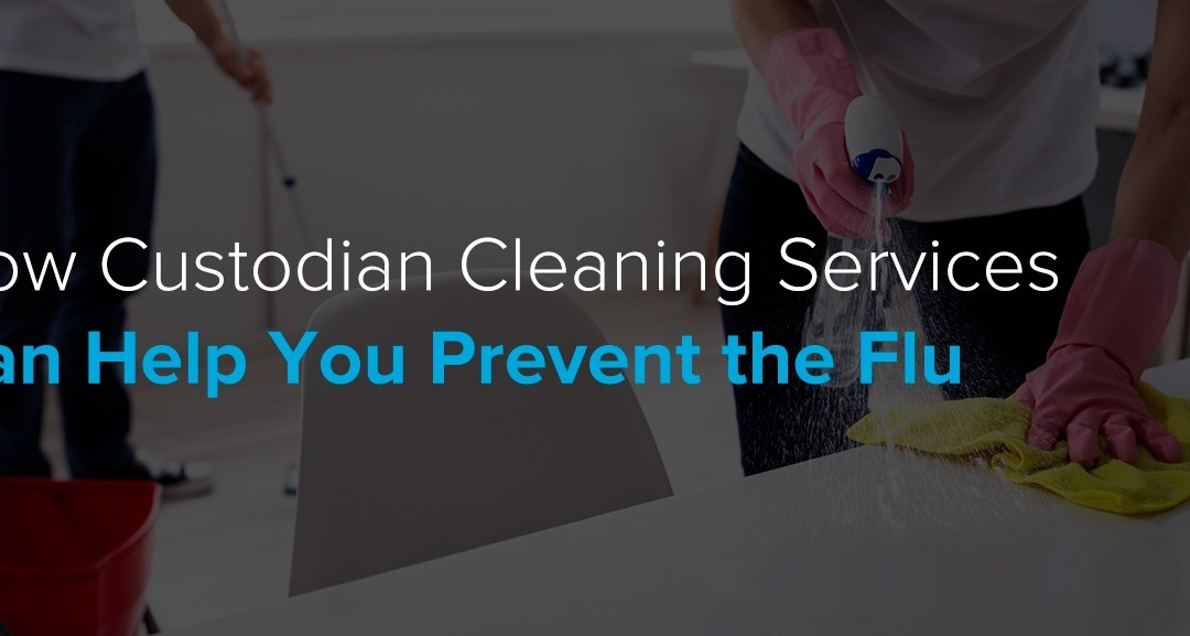 How Custodian Cleaning Services Can Help You Prevent the Flu
