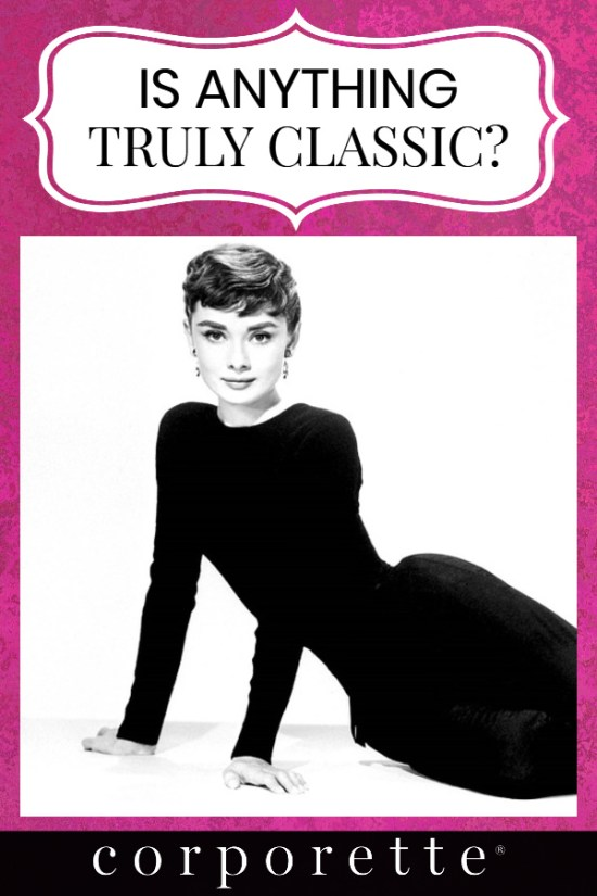 "pin with text ""Is Anything Truly Classic"" on top of image of Audrey Hepburn in a black top and black pants"
