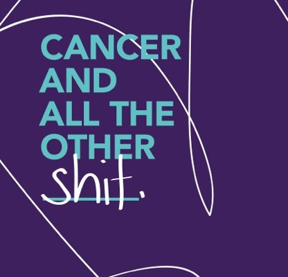 Cancer and all the other shit