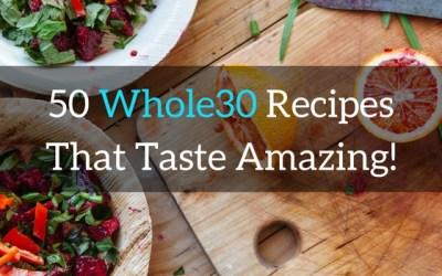 50 Whole30 Recipes That Taste Amazing