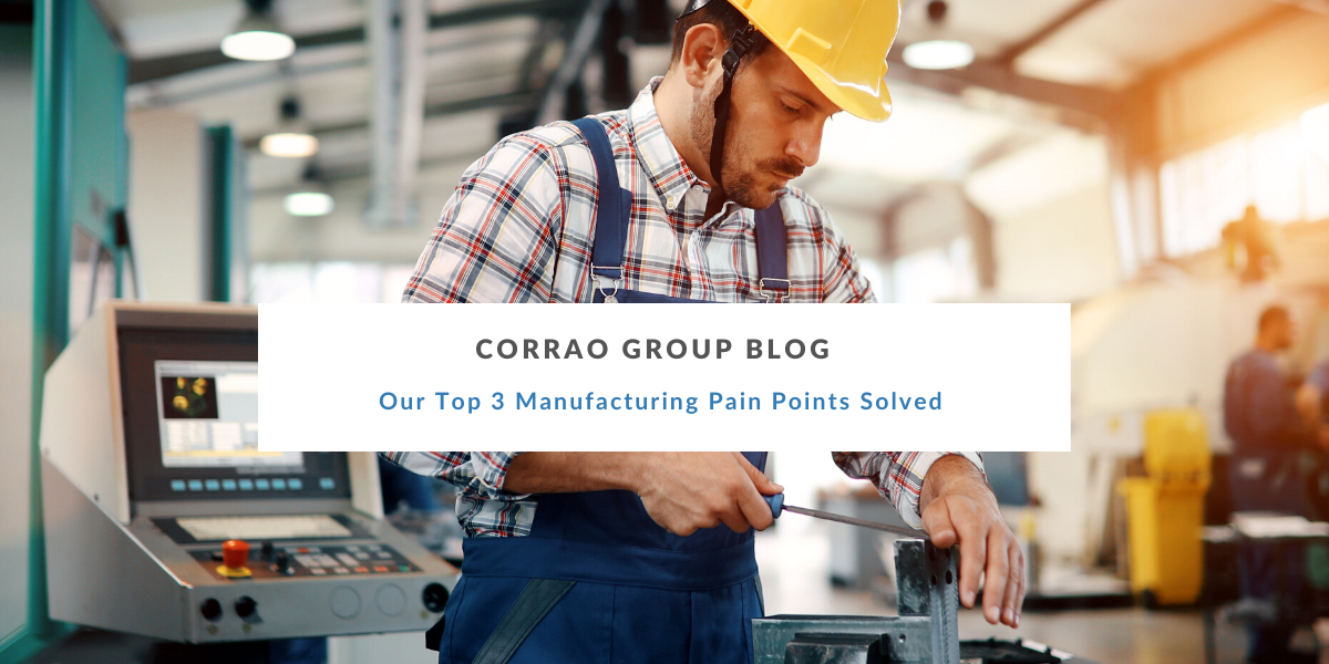 Our Top 3 Manufacturing Pain Points Solved