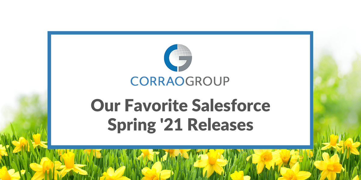Our Favorite Salesforce Spring '21 Releases