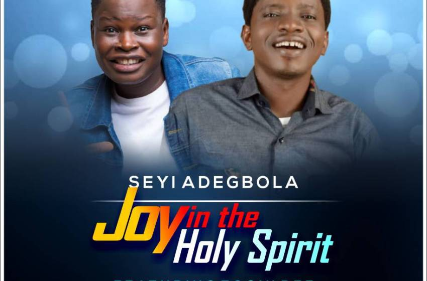 [MP3 DOWNLOAD] SEYI ADEGBOLA – JOY IN THE HOLY SPIRIT