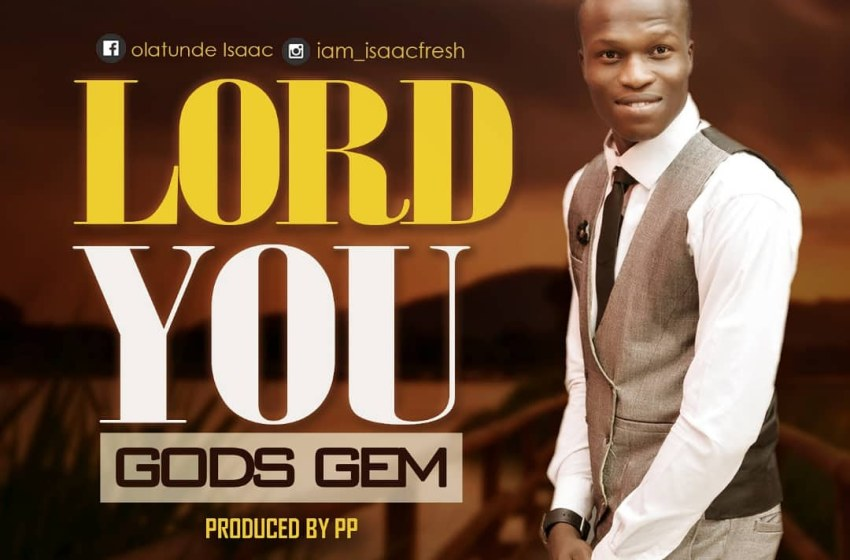 God's Gem-  Lord You [MP3 DOWNLOAD]