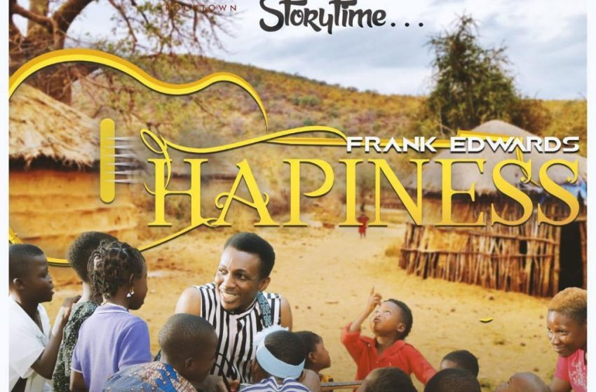Frank Edwards- Happiness |Mp3 Download|