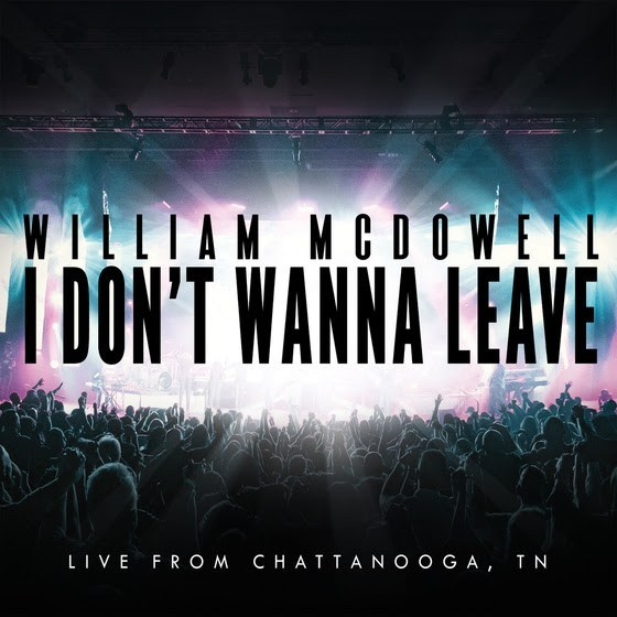 William McDowell – I Don't Wanna Leave  Mp3 Download 
